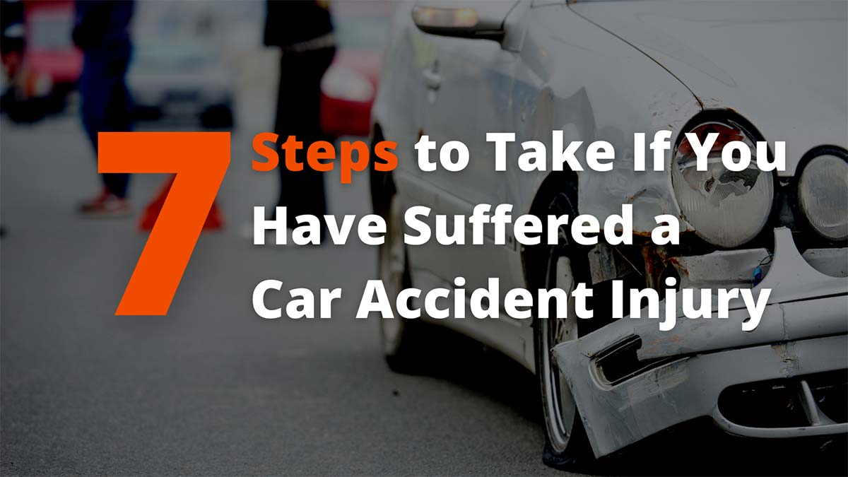 7 steps to take when you have suffered a car accident injury